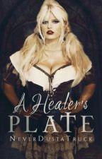 A Healer's Plate - A Healer's Fate Fanfic by NeverDustaTruck