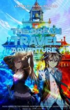 """The Dream Travel Adventures (Wattys2018, Anime """"fanfiction"""") by Cristalina_Starr"""