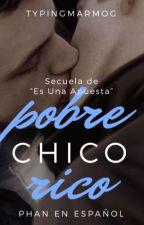 Pobre Chico Rico   Secuela de Es Una Apuesta   Phan en español by typingmarmog