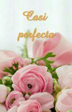 Casi perfecta by Rosibellita