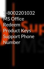 1-8002201032 MS Office Redeem Product Keys Support Phone Number by msofficesupports