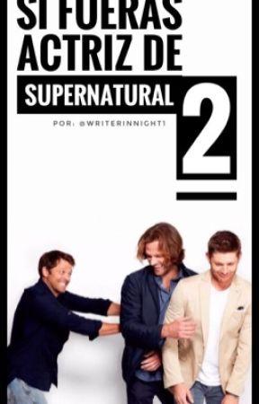 Si fueras actriz de Supernatural 2 by writerinnight1