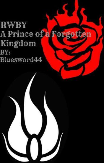 A Prince Of A Forgotten Kingdom (RWBY X Male Reader) - Bluesword44