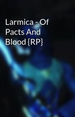 Larmica - Of Pacts And Blood {RP} by WhyDontWeBegin