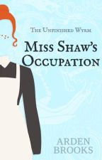 Miss Shaw's Occupation by ArdenBrooks