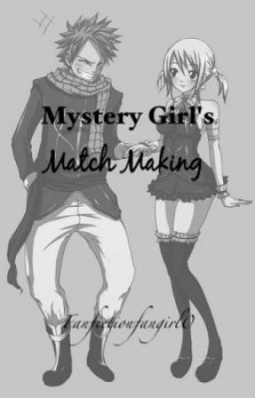 Mystery Girl's Match Making  (Fairy Tail NaLu Fanfiction) - Chapter