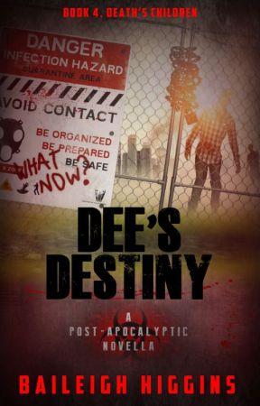 Dee's Destiny - Death's Children Book 4 by BaileighHiggins