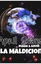 """April Evans -  Magia y Amor  """" La Maldicion """" by annnefrost"""