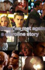 when we met again: a steroline story by hayleyforbes1