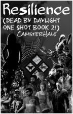 [ON HOLD] RESILIENCE - Dead By Daylight One Shot Book! [2]  by CamsterHale