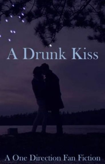 It Started With A Drunk Kiss (Zayn Malik Fan Fiction) [EDITING] COMPLETED