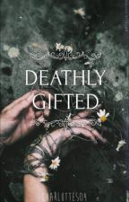 Deathly Gifted by Charlottes04