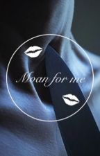 Moan for me  by RipMyClothesOff