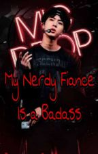 My Nerdy Fiance Is A BadAss (BTS OTP NamJin Fanfic) *FINISHED* by kryz_tal_mae