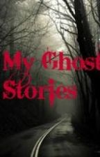 My Ghost Stories by OneBeautifulSinner