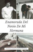 Enamorada del novio de mi hermana (Shawn Mendes y Tu) by xliberoamorex