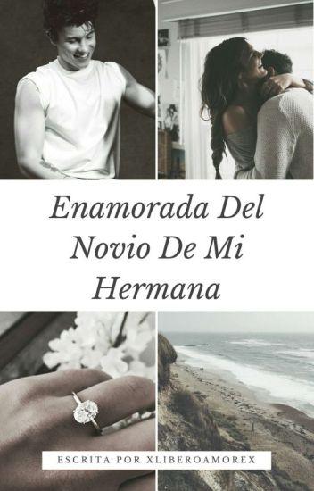 Enamorada del novio de mi hermana (Shawn Mendes y Tu) (Editanto)