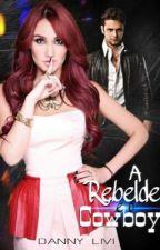 A Rebelde e o Cowboy ✅ Concluída by DannyLivi