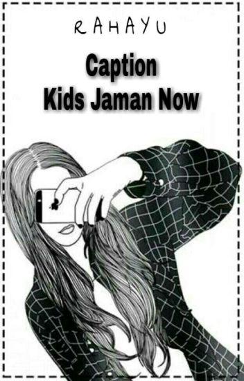 Caption Kids Jaman Now Rahayu Wulandari Wattpad
