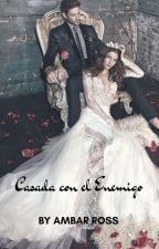 Casada con el Enemigo by ByAmbarRoss
