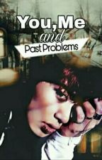 You, Me and Past Problems by NoraElmasry