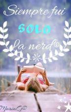 Siempre fui solo la nerd © [Sin editar] by Lagunadecolores