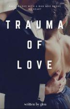 Trauma Of Love by glen_str