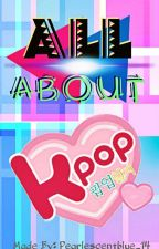 All About Kpop by Pearlescentblue_14