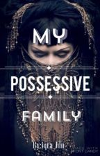 My Possessive Family by iqra_ldn