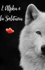 L' Alpha e la Solitaria by for_me_05