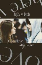 Goodbye My Love | kth × bjh by taetaeSHOOK
