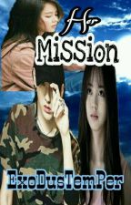 Her Mission |Editing| by ExoDusTemPer