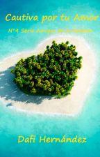 Cautiva por tu Amor. N°4 Serie Amigos de la Realeza by DafiHernandez