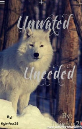 Unwanted Uneeded by flyinfox28