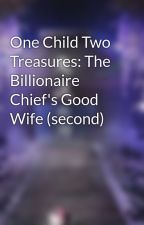 One Child Two Treasures: The Billionaire Chief's Good Wife (second) by Dramawithlov3