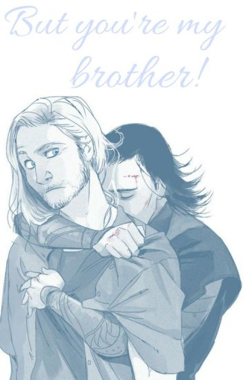 But you're my brother! | Thor x Loki fanfiction - Slytherin