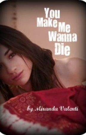 You Make Me Wanna Die by MoreFallenMoments