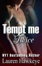 Tempt Me Twice by LaurenHawkeye