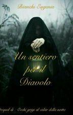 Un Sentiero Per Il Diavolo (Prequel Di Occhi Grigi Al Calar Della Notte) by EugeniaBianchi0