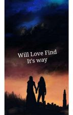 Will Love Finds Its Way  by clexa17
