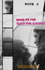 Amor de Fan• Book 2 •Bad or Good? COOMING SOON by HazzaleaOficial