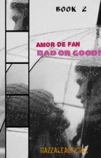 Amor de Fan• Book 2 •Bad or Good?  by HazzaleaOficial