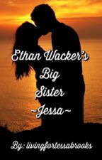 Ethan Wacker's Big Sister  ~Jessa~  by livingfortessabrooks