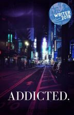 Addicted by bertathegoat