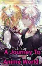 A Journey to Anime World by FebAnne02