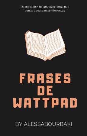FRASES DE WATTPAD by AlessandraDianellyDi
