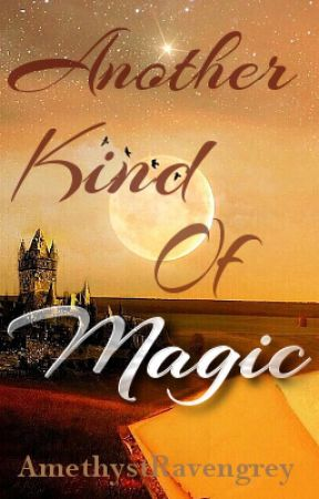 Another Kind Of Magic - A Severus Snape Fanfiction by AmethystRavengrey