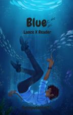 Blue | Lance X Reader by Cutieputootie07