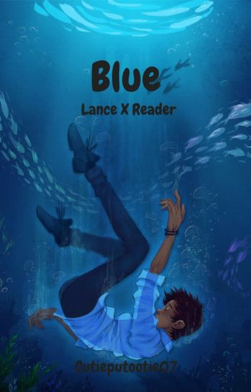Blue | Lance X Reader