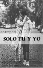 ¨Solo tu y yo¨ by KarenAnahyPeralta